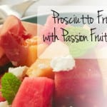 Prosciutto Fruit Salad with Passion Fruit Dressing