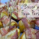 Bacon-Wrapped Fuyu Persimmons