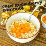 Cape Gooseberry Compote