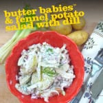 Butter Babies™ & Fennel Potato Salad with Dill