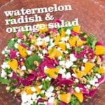 Watermelon Radish & Orange Salad